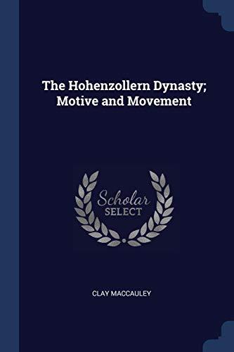The Hohenzollern Dynasty; Motive and Movement: Clay Maccauley
