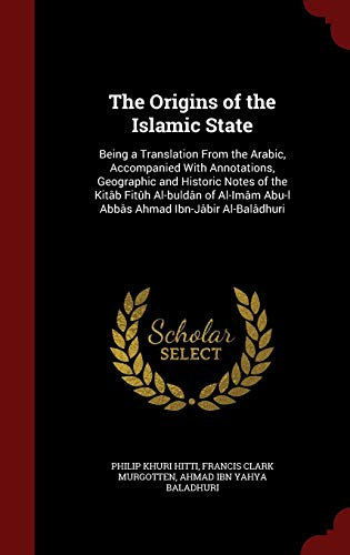 The Origins of the Islamic State: Being: Philip Khuri Hitti,