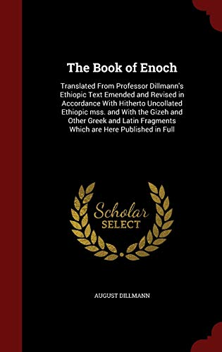 9781296774059: The Book of Enoch: Translated From Professor Dillmann's Ethiopic Text Emended and Revised in Accordance With Hitherto Uncollated Ethiopic mss. and ... Fragments Which are Here Published in Full