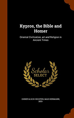 9781296783044: Kypros, the Bible and Homer: Oriental Civilization, art and Religion in Ancient Times