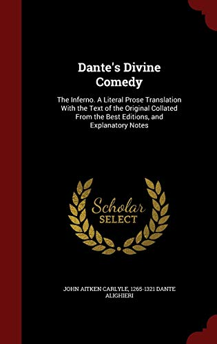9781296788537: Dante's Divine Comedy: The Inferno. A Literal Prose Translation With the Text of the Original Collated From the Best Editions, and Explanatory Notes