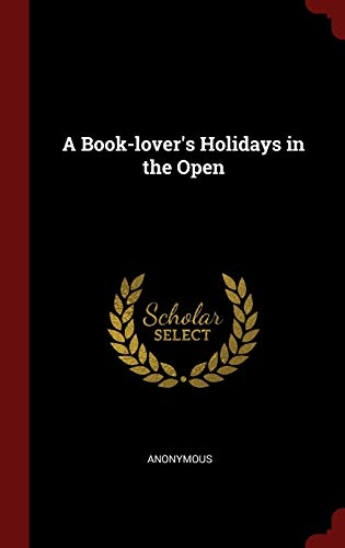 9781296790219: A Book-lover's Holidays in the Open