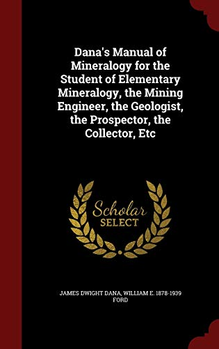 9781296791759: Dana's Manual of Mineralogy for the Student of Elementary Mineralogy, the Mining Engineer, the Geologist, the Prospector, the Collector, Etc