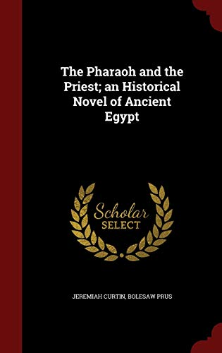 9781296793104: The Pharaoh and the Priest; an Historical Novel of Ancient Egypt