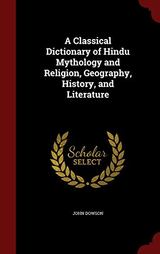9781296794583: A Classical Dictionary of Hindu Mythology and Religion, Geography, History, and Literature