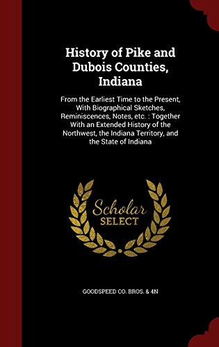 9781296797768: History of Pike and Dubois Counties, Indiana: From the Earliest Time to the Present, With Biographical Sketches, Reminiscences, Notes, etc. : Together Indiana Territory, and the State of Indiana