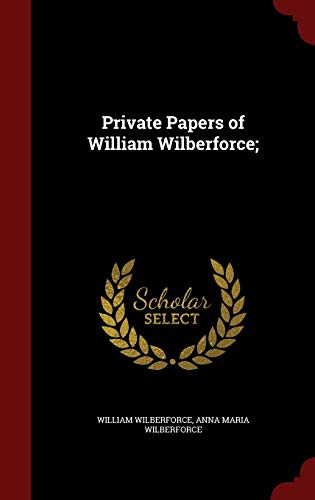 9781296801687: Private Papers of William Wilberforce;