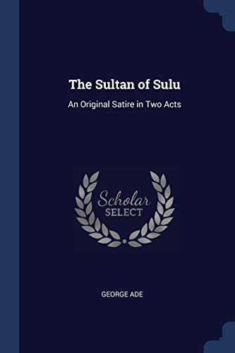 9781296807368: The Sultan of Sulu: An Original Satire in Two Acts