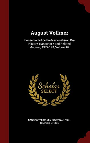 9781296809270: August Vollmer: Pioneer in Police Professionalism : Oral History Transcript / and Related Material, 1972-198, Volume 02