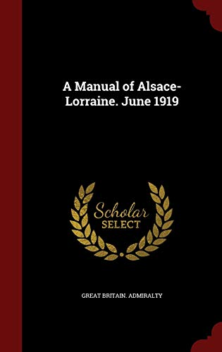 A Manual of Alsace-Lorraine. June 1919: Great Britain Admiralty