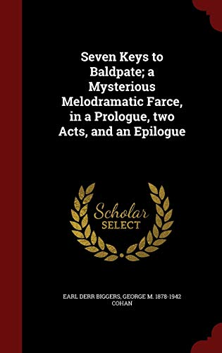 9781296810962: Seven Keys to Baldpate; a Mysterious Melodramatic Farce, in a Prologue, two Acts, and an Epilogue