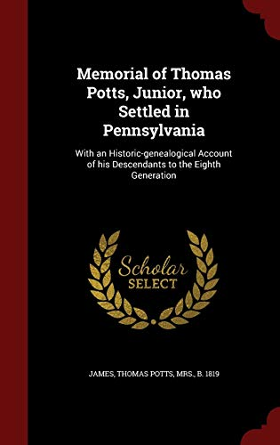 9781296818388: Memorial of Thomas Potts, Junior, who Settled in Pennsylvania: With an Historic-genealogical Account of his Descendants to the Eighth Generation