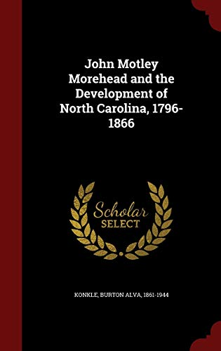 9781296818562: John Motley Morehead and the Development of North Carolina, 1796-1866
