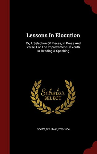 9781296818586: Lessons In Elocution: Or, A Selection Of Pieces, In Prose And Verse, For The Improvement Of Youth In Reading & Speaking