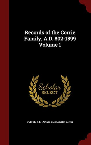 9781296819255: Records of the Corrie Family, A.D. 802-1899 Volume 1