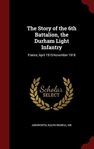 9781296820961: The Story of the 6th Battalion, the Durham Light Infantry: France, April 1915-November 1918