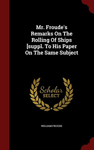 9781296823405: Mr. Froude's Remarks On The Rolling Of Ships [suppl. To His Paper On The Same Subject