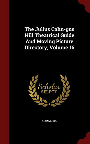 9781296823931: The Julius Cahn-gus Hill Theatrical Guide And Moving Picture Directory, Volume 16