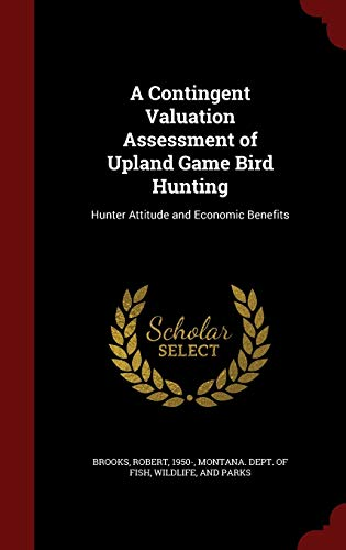 9781296825560: A Contingent Valuation Assessment of Upland Game Bird Hunting: Hunter Attitude and Economic Benefits
