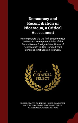 9781296826000: Democracy and Reconciliation in Nicaragua, a Critical Assessment: Hearing Before the the [sic] Subcommittee on Western Hemisphere Affairs of the ... Third Congress, First Session, February,