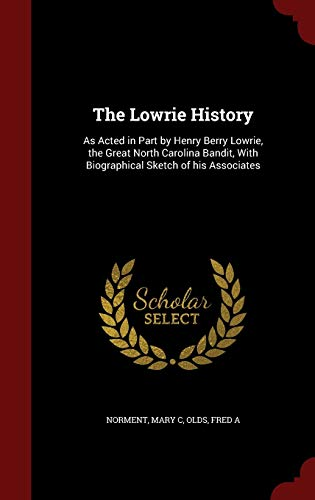 9781296830434: The Lowrie History: As Acted in Part by Henry Berry Lowrie, the Great North Carolina Bandit, With Biographical Sketch of his Associates
