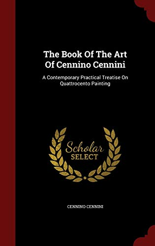 9781296830533: The Book Of The Art Of Cennino Cennini: A Contemporary Practical Treatise On Quattrocento Painting