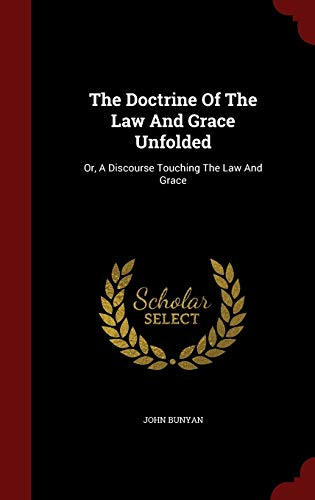 9781296833657: The Doctrine Of The Law And Grace Unfolded: Or, A Discourse Touching The Law And Grace