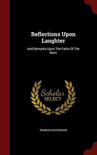 Reflections Upon Laughter: And Remarks Upon the: Francis Hutcheson