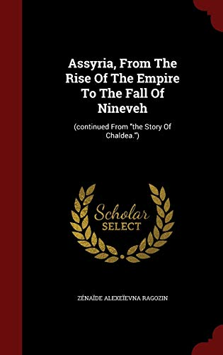 9781296836245: Assyria, From The Rise Of The Empire To The Fall Of Nineveh: (continued From