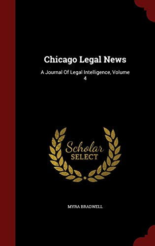 9781296842321: Chicago Legal News: A Journal Of Legal Intelligence, Volume 4