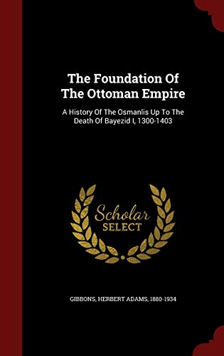 9781296843571: The Foundation Of The Ottoman Empire: A History Of The Osmanlis Up To The Death Of Bayezid I, 1300-1403
