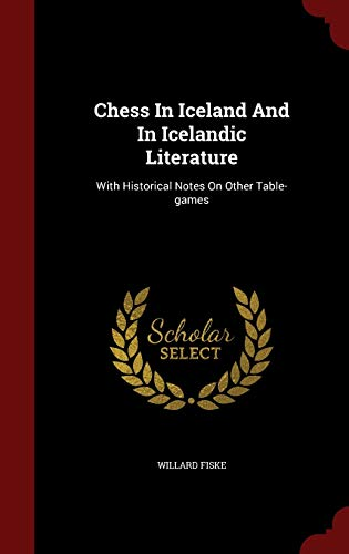 9781296844875: Chess In Iceland And In Icelandic Literature: With Historical Notes On Other Table-games