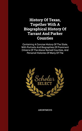 9781296845643: History Of Texas, Together With A Biographical History Of Tarrant And Parker Counties: Containing A Concise History Of The State, With Portraits And ... And Personal Histories Of Many Of The