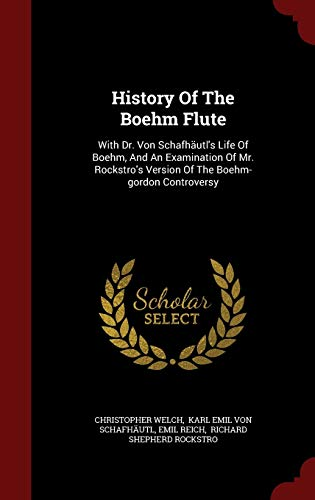 9781296846466: History Of The Boehm Flute: With Dr. Von Schafhäutl's Life Of Boehm, And An Examination Of Mr. Rockstro's Version Of The Boehm-gordon Controversy