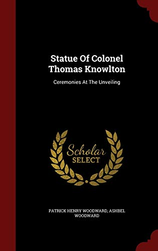 9781296852566: Statue Of Colonel Thomas Knowlton: Ceremonies At The Unveiling