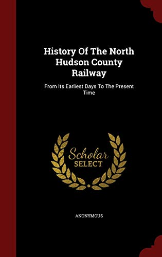 9781296863852: History Of The North Hudson County Railway: From Its Earliest Days To The Present Time