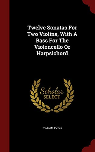 9781296864521: Twelve Sonatas For Two Violins, With A Bass For The Violoncello Or Harpsichord