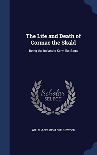 9781296867621: The Life and Death of Cormac the Skald: Being the Icelandic Kormáks-Saga