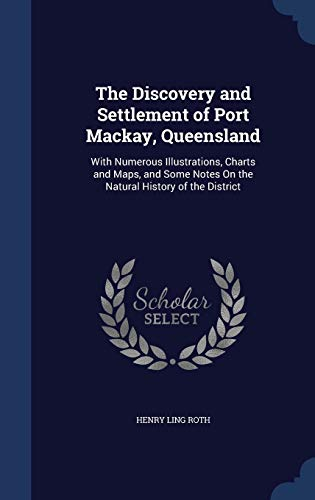9781296874483: The Discovery and Settlement of Port Mackay, Queensland: With Numerous Illustrations, Charts and Maps, and Some Notes On the Natural History of the District