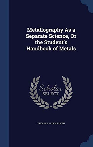 9781296875411: Metallography As a Separate Science, Or the Student's Handbook of Metals