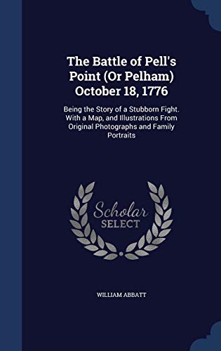 9781296875749: The Battle of Pell's Point (Or Pelham) October 18, 1776: Being the Story of a Stubborn Fight. With a Map, and Illustrations From Original Photographs and Family Portraits