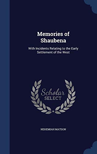 9781296876845: Memories of Shaubena: With Incidents Relating to the Early Settlement of the West