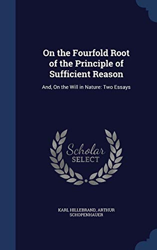 9781296880156: On the Fourfold Root of the Principle of Sufficient Reason: And, On the Will in Nature: Two Essays