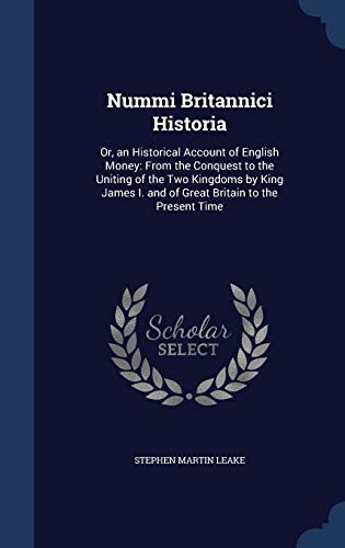 9781296882037: Nummi Britannici Historia: Or, an Historical Account of English Money: From the Conquest to the Uniting of the Two Kingdoms by King James I. and of Great Britain to the Present Time