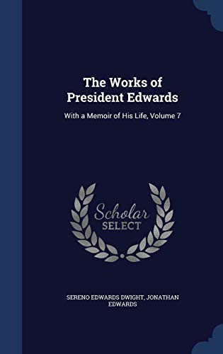 9781296884260: The Works of President Edwards: With a Memoir of His Life, Volume 7