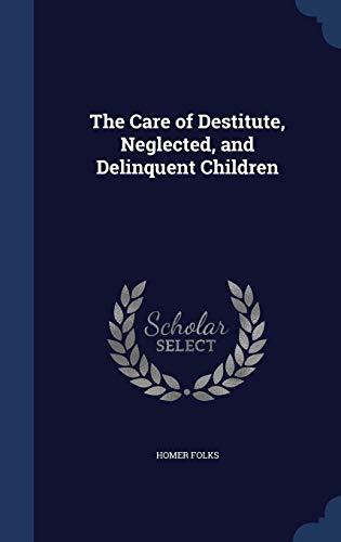 9781296885342: The Care of Destitute, Neglected, and Delinquent Children