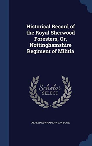 Historical Record of the Royal Sherwood Foresters,: Alfred Edward Lawson