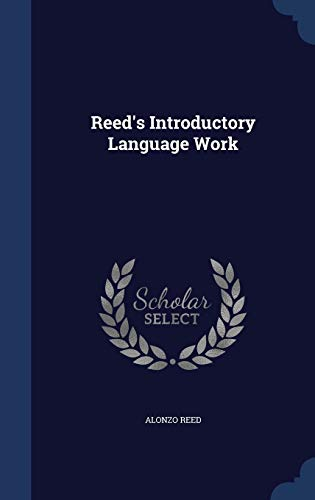 Reed's Introductory Language Work: Reed, Alonzo