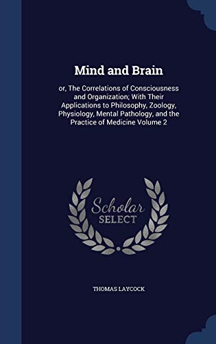 9781296895648: Mind and Brain: Or, the Correlations of Consciousness and Organization; With Their Applications to Philosophy, Zoology, Physiology, Me