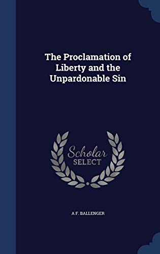 9781296895815: The Proclamation of Liberty and the Unpardonable Sin